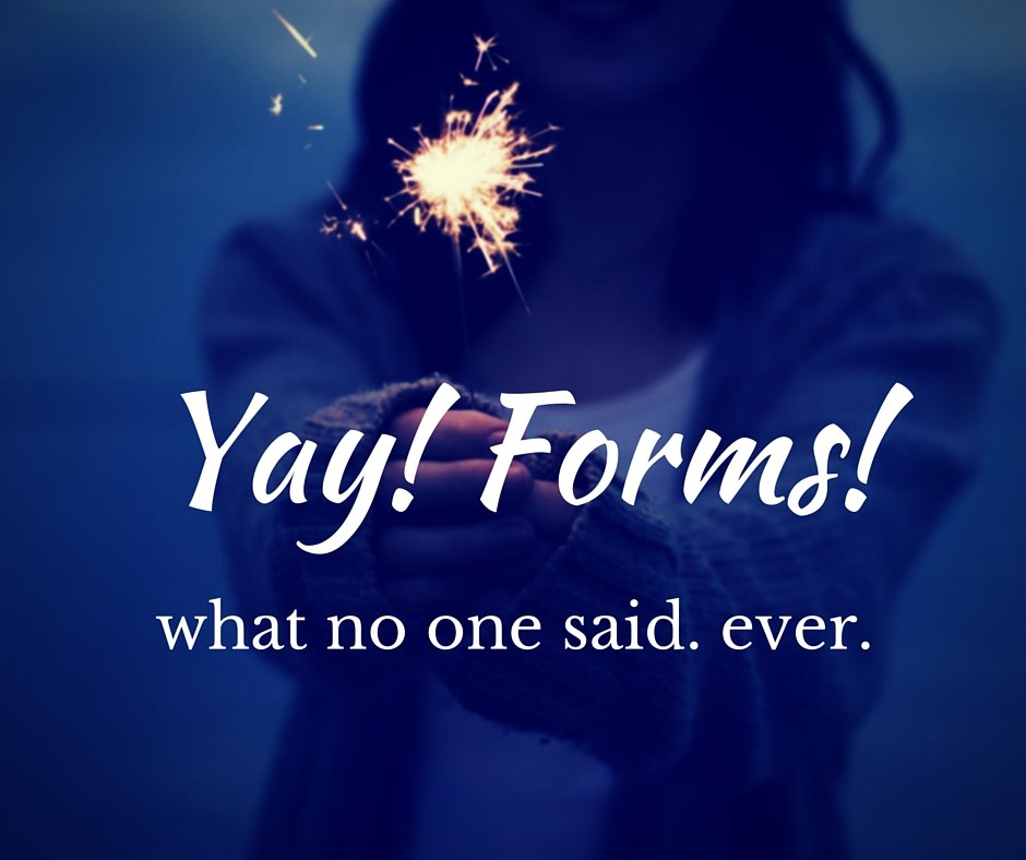 Woman holding a sparkler - text overlay of Yay! Forms! What no one said. ever.